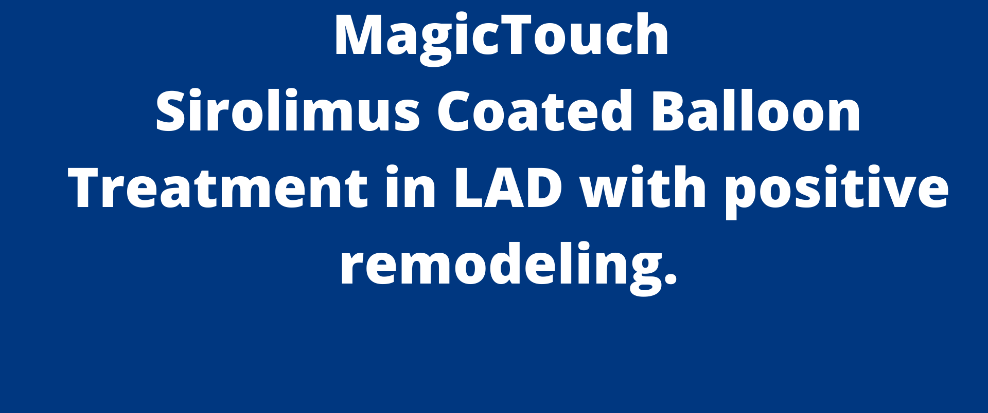 MagicTouch Sirolimus Coated Balloon Treatment in LAD with positive remodeling