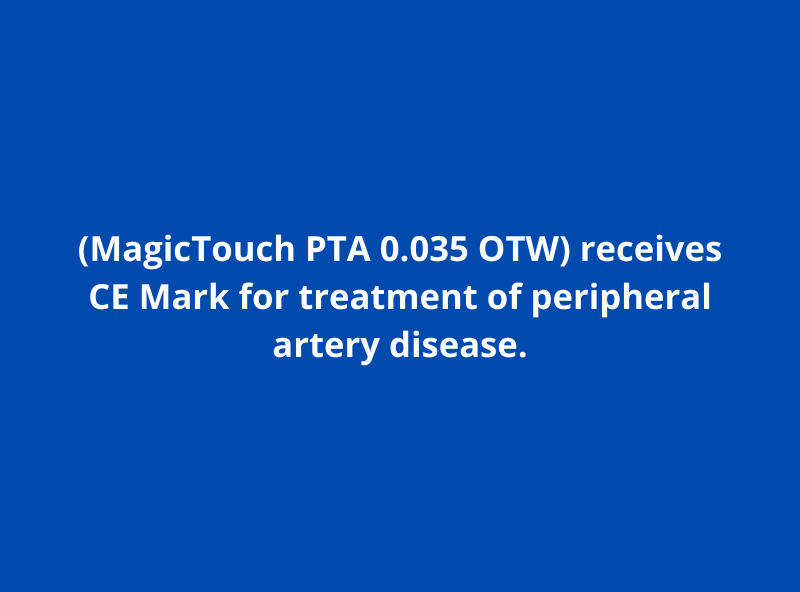 Concept Medical (MagicTouch PTA 0.035 OTW) receives CE Mark for treatment of peripheral artery disease.