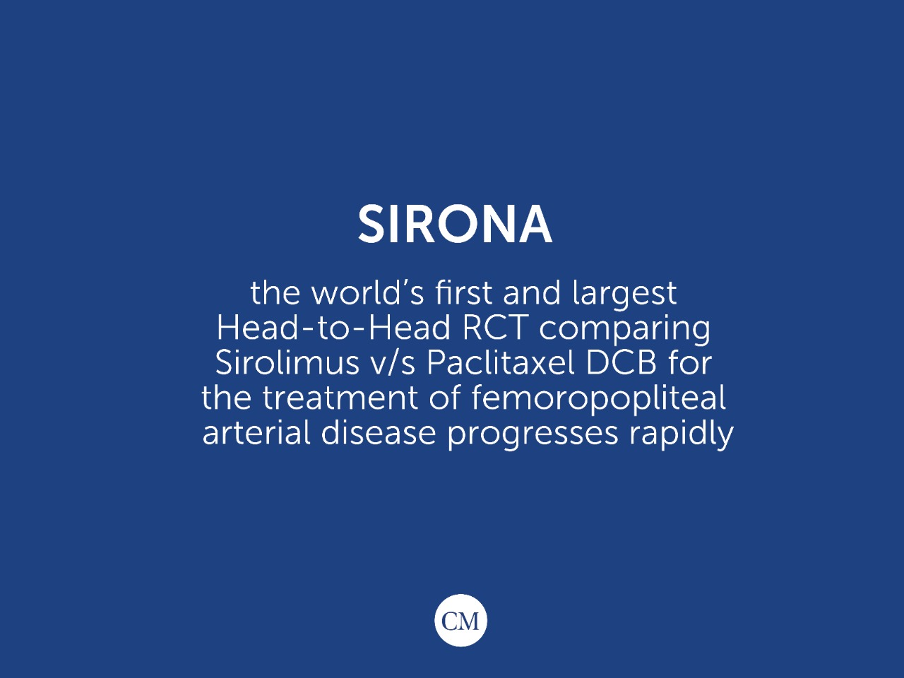 SIRONA – The world's first and largest RCT comparing Sirolimus V/S Paclitaxel balloon for the treatment of Peripheral Arterial Disease progresses rapidly.